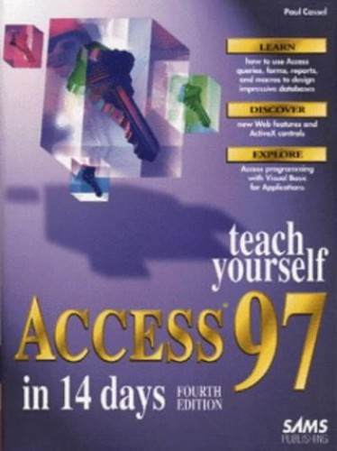 Sams Teach Yourself Access 97 in 14 Days by Paul Cassel