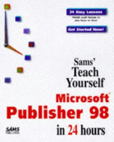 Sams Teach Yourself Microsoft Publisher 98 in 24 Hours by Ned Snell