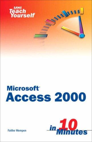 Sams Teach Yourself Microsoft Access 2000 in 10 Minutes by Faithe Wempen