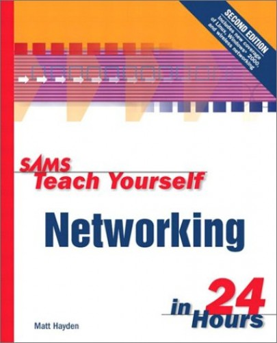 Sams Teach Yourself Networking in 24 Hours by Greg Newman
