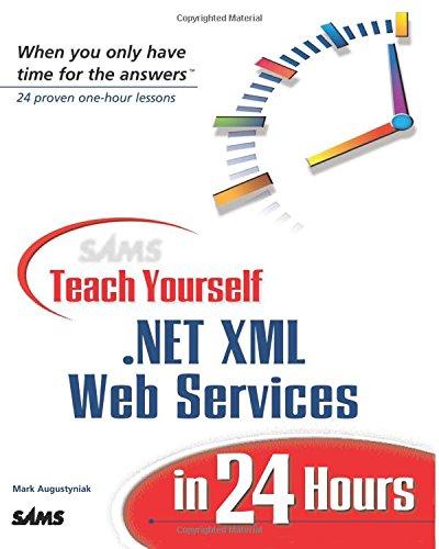 Sams Teach Yourself .NET XML Web Services in 24 Hours by Mark Augustyniak
