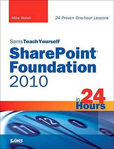 Sams Teach Yourself SharePoint Foundation 2010 in 24 Hours by Mike Walsh