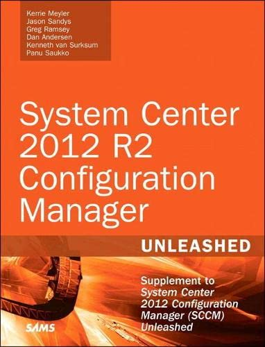 System Center 2012 R2 Configuration Manager Unleashed: Supplement to System Center 2012 Configuration Manager (SCCM) Unleashed by Kerrie Meyler