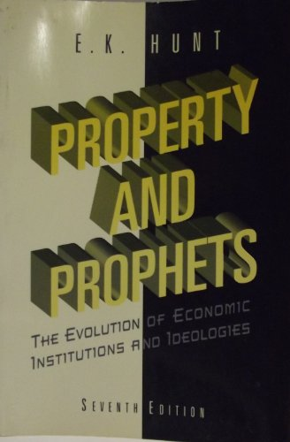Property and Prophets: The Evolution of Economic Institutions and Ideologies by E. K. Hunt