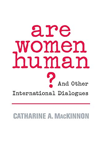 Are Women Human?: And Other International Dialogues by Catharine A. MacKinnon