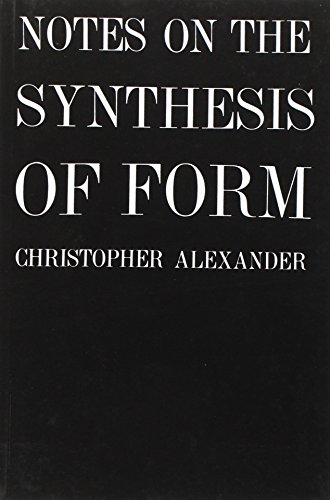 Notes on the Synthesis of Form by Christopher Alexander (University of California, Berkeley, USA)