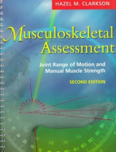 Musculoskeletal Assessment: Joint Range of Motion and Manual Muscle Strength by Hazel M. Clarkson, M.A., B.P.T.