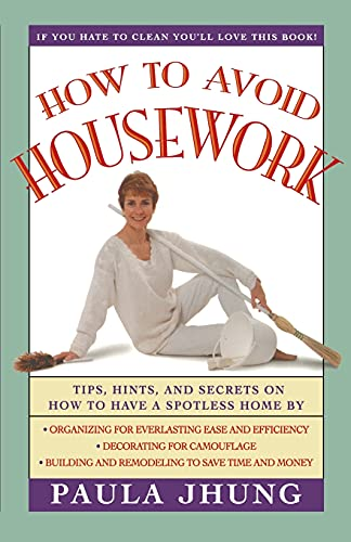 How to Avoid Housework: Tips, Hints and Secrets on How to Have a Spotless Home by Paula Jhung