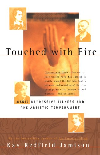 Touched with Fire: Manic-depressive Illness and the Artistic Temperament by Kay Redfield Jamison