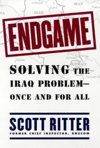 Endgame: Solving the Iraq Problem - Once and for All by Scott Ritter (former Chief Inspector, UNSCOM)