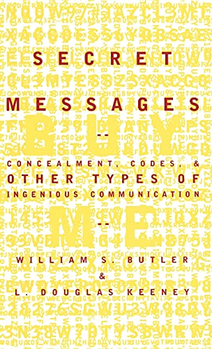 Secret Messages: Concealment, Codes and Other Types of Ingenious Communication by William S. Butler