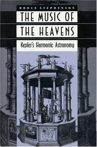The Music of the Heavens: Kepler's Harmonic Astronomy by Bruce Stephenson