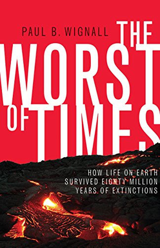 The Worst of Times: How Life on Earth Survived Eighty Million Years of Extinctions by Paul B. Wignall