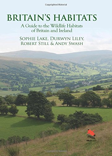 Britain's Habitats: A Guide to the Wildlife Habitats of Britain and Ireland by Sophie Lake