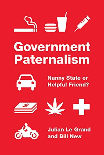 Government Paternalism: Nanny State or Helpful Friend? by Julian Le Grand