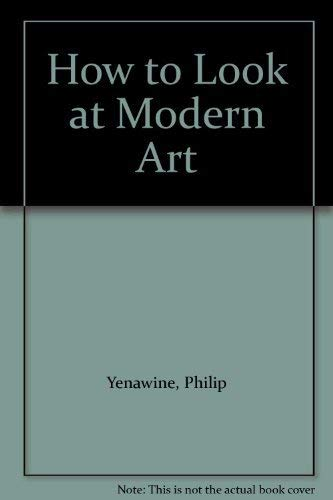 How to Look at Modern Art by Philip Yenawine