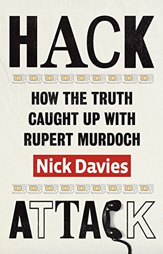 Hack Attack: How the Truth Caught Up with Rupert Murdoch by Nick Davies