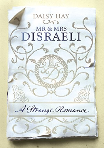 Mr and Mrs Disraeli: A Strange Romance by Daisy Hay