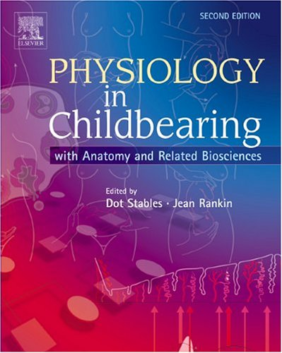 Physiology in Childbearing: With Anatomy and Related Biosciences: With Anatomy and Related Biosciences by Dot Stables
