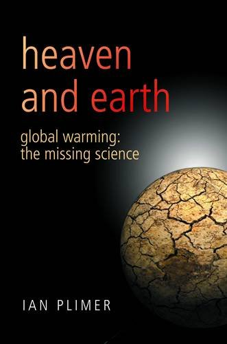 Heaven And Earth: Global Warming - The Missing Science by Ian Plimer