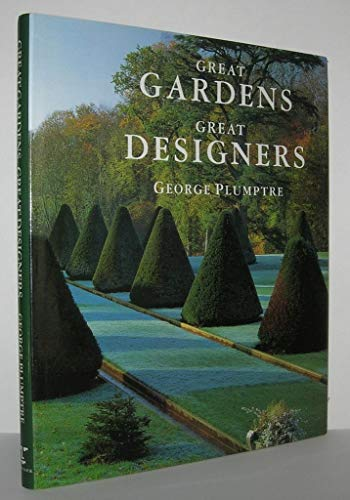 Great Gardens, Great Designers by George Plumptre