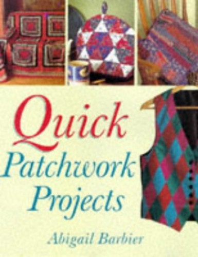 Quick Patchwork Projects by Abigail Barbier