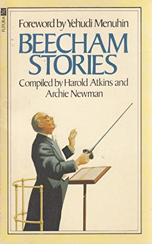 Beecham Stories: Anecdotes, Sayings and Impressions of Sir Thomas Beecham by Sir Thomas Beecham