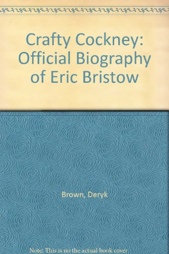 Crafty Cockney: Official Biography of Eric Bristow by Deryk Brown