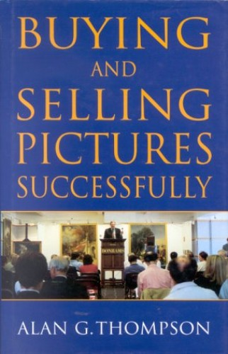 Buying and Selling Pictures Successfully by Alan G. Thompson