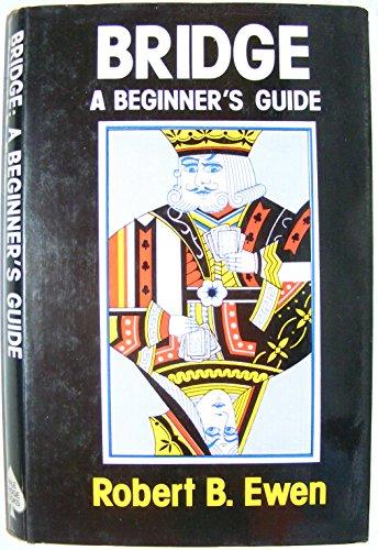 Bridge: A Beginner's Guide by Robert B. Ewen