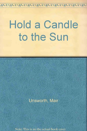 Hold a Candle to the Sun by Mair Unsworth