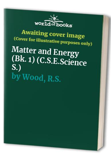 C.S.E. General Science: Bk. 1: Matter and Energy by N.E. Savage