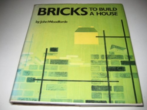 Bricks: To Build a House by John Woodforde