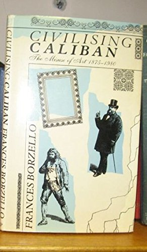 Civilizing Caliban: Misuse of Art, 1875-1980 by Frances Borzello