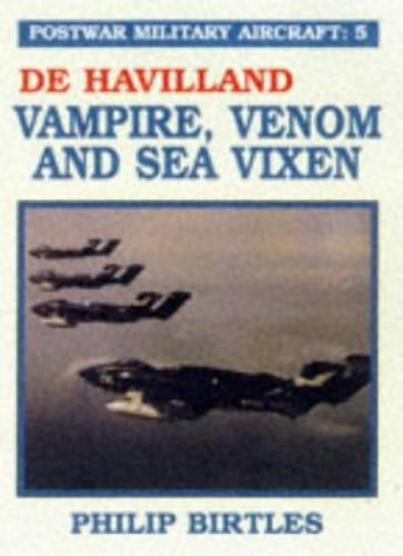 Postwar Military Aircraft: v. 5: De Havilland, Vampire, Venom and Sea Vixen  by Philip Birtles