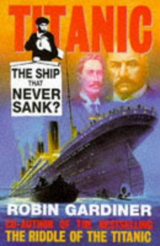 """Titanic"": The Ship That Never Sank by Robin Gardiner"