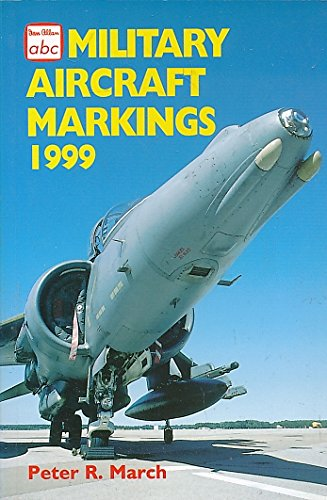 Military Aircraft Markings: 1999 by Peter R. March