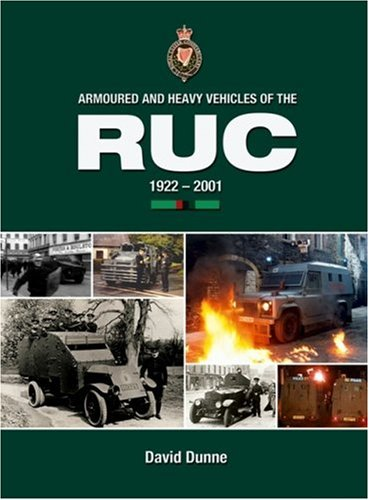 Armoured and Heavy Vehicles of the RUC 1922-2001 by David Dunne
