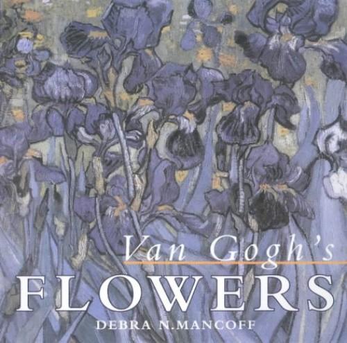 Van Gogh's Flowers by Debra N. Mancoff
