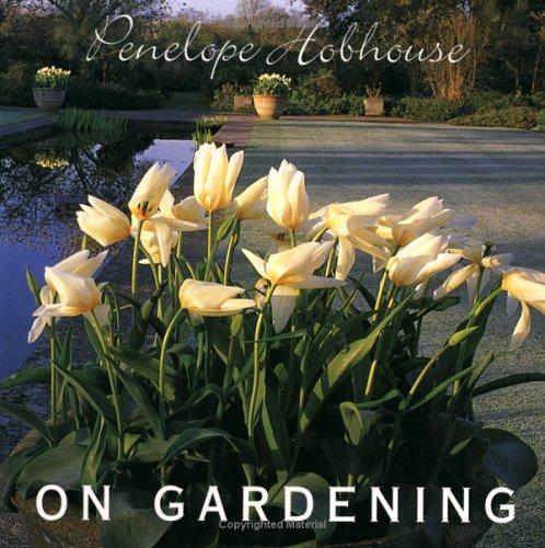 Penelope Hobhouse on Gardening by Penelope Hobhouse