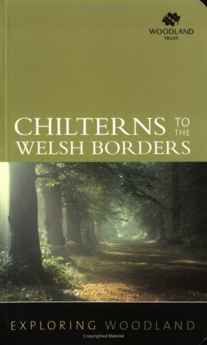 Exploring Woodland: The Chilterns to the Welsh Borders by Woodland Trust