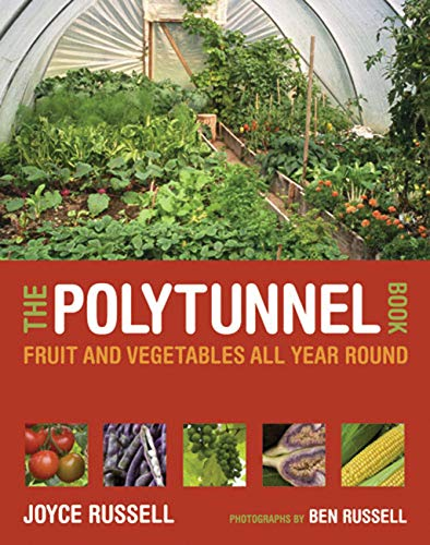 The Polytunnel Book: Fruit and Vegetables All Year Round by Joyce Russell