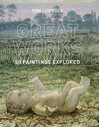 Great Works: 50 Paintings Explored by Tom Lubbock