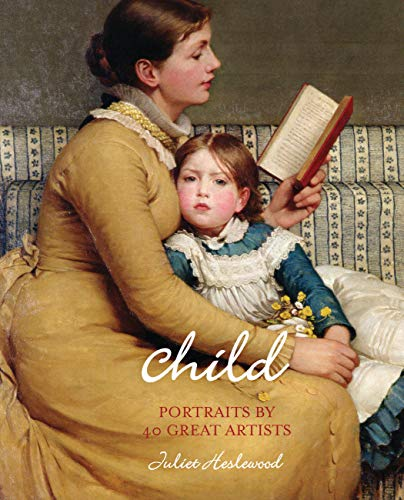 Child: Portraits by 40 Great Artists by Juliet Heslewood