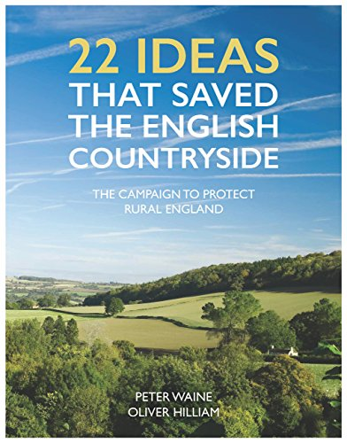 22 Ideas That Saved the English Countryside: The Campaign to Protect Rural England by Peter Waine