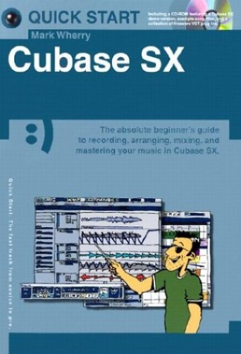 Quick Start: Cubase Sx (Small Format) by Mark Wherry