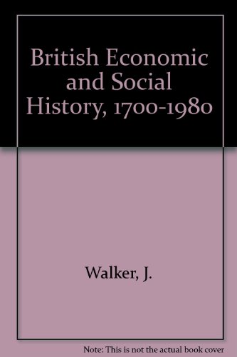 British Economic and Social History, 1700-1980 by J. Walker