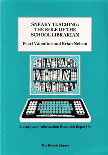 Sneaky Teaching: The Role of the School Librarian - Teachers' and School Librarians' Perceptions by P. Valentine