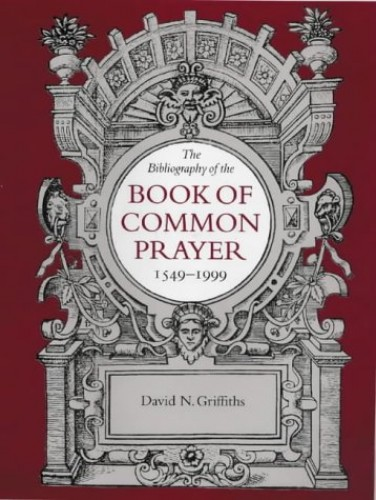 The Bibliography of the Book of Common Prayer by David N. Griffiths