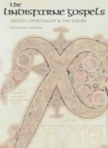 The Lindisfarne Gospels: Society, Spirituality and the Scribe by Michelle P. Brown